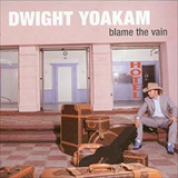 Album Blame The Vain - Dwight Yoakam
